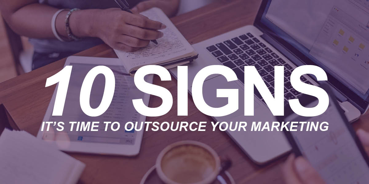 10 Signs Your Business Should Outsource Its Marketing | Roop & Co.