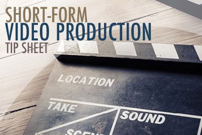 short-form video production tip sheet | content marketing resources