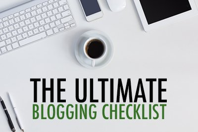 ultimate blogging checklist | content marketing resources