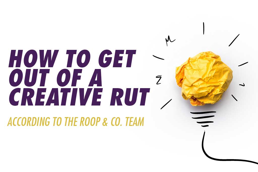 7 Ideas for How to Get Out of a Creative Rut | Roop & Co.