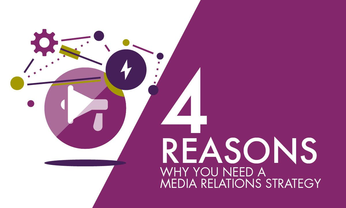 4 Reasons Why You Need a Media Relations Strategy