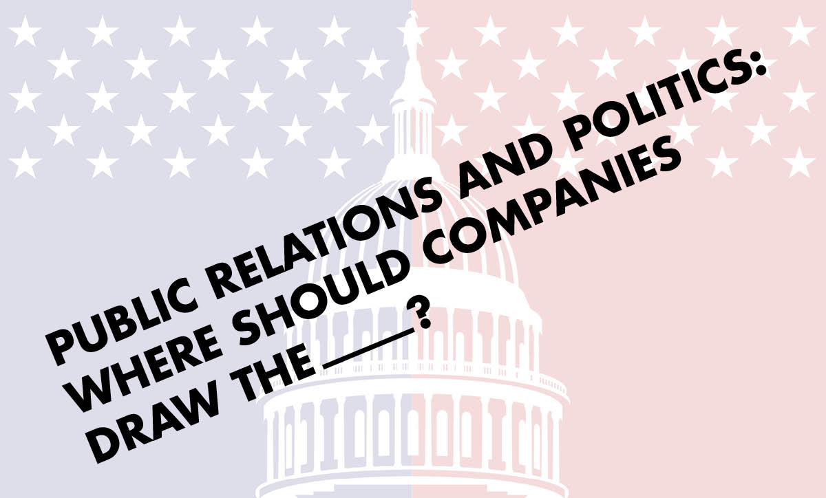 Public Relations and Politics Where Should Companies Draw the Line